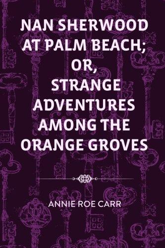 Read Online Nan Sherwood at Palm Beach; Or, Strange Adventures Among The Orange Groves PDF
