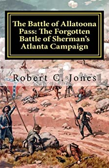 The Battle of Allatoona Pass: The Forgotten Battle of Sherman's Atlanta Campaign by [Jones, Robert]