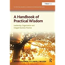 A Handbook of Practical Wisdom: Leadership, Organization and Integral Business Practice