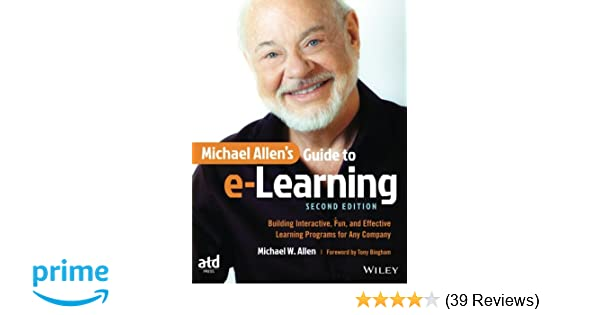 Michael Allen's Guide to e-Learning: Building Interactive, Fun, and