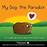 img - for My Dog: The Paradox: A Lovable Discourse about Man's Best Friend (The Oatmeal) book / textbook / text book