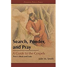 Search, Ponder, and Pray: A Guide to the Gospels: Part 1: Mark and Luke