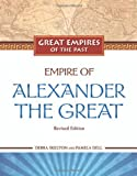 Empire of Alexander the Great, Revised Edition, Debra Skelton and Pamela Dell, 1604131624