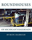 Roundhouses: Of Michigan's Railroads