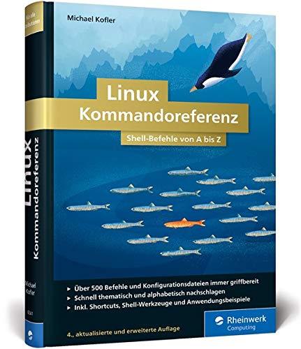 Linux Kommandoreferenz: Shell-Befehle von A bis Z Gebundenes Buch – 21. Dezember 2018 Michael Kofler Rheinwerk Computing 3836263416 COMPUTERS / General