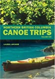Northern British Columbia Canoe Trips: Volume One