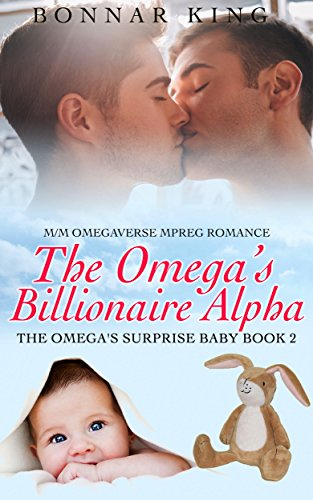 The Omega's Billionaire Alpha: M/M Omegaverse MPREG Gay Romance (The Omega's Surprise Baby Book 2)