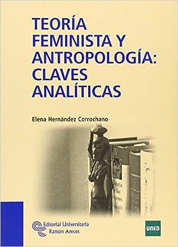 Teoría feminista y antropología: claves analíticas Manuales: Amazon.es: Elena Hernández Corrochano, Ángeles Ramírez Fernández, María Silvana Sciortino, ...