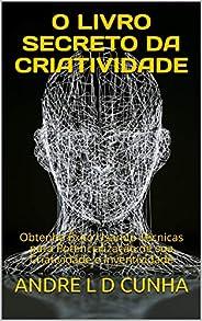 O LIVRO SECRETO DA CRIATIVIDADE: Obtenha Êxito Usando Técnicas para Potencialização de sua Criatividade e Inventividade (Eng