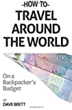 How to Travel Around the World on a Backpacker's Budget, Dave Brett, 1495980685