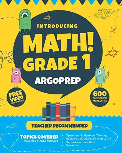 Grade Math Books 1st (Introducing MATH! Grade 1 by ArgoPrep: 600+ Practice Questions + Comprehensive Overview of Each Topic + Detailed Video Explanations Included  | 1st Grade Math Workbook)