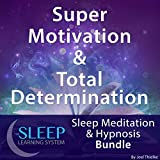 #4: Super Motivation & Total Determination: Sleep Meditation & Hypnosis Bundle (The Sleep Learning System)