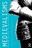 Medievalisms: Making the Past in the Present
