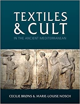 Textiles and Cult in the Ancient Mediterranean (Ancient Textiles Series)