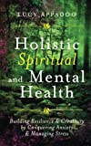 Holistic Spiritual and Mental Health: Building Resilience and Creativity by Conquering Anxiety and Managing Stress