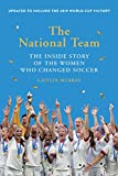 The National Team (Updated and Expanded Edition): The Inside Story of the Women Who Changed Soccer: more info
