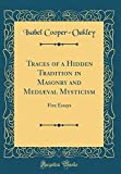 img - for Traces of a Hidden Tradition in Masonry and Medi val Mysticism: Five Essays (Classic Reprint) book / textbook / text book