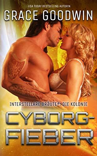 Cyborg-Fieber (Interstellare Bräute: Die Kolonie 5) (German Edition)