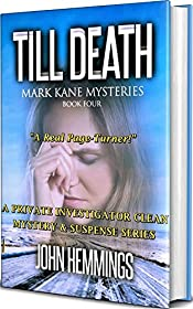 TILL DEATH - MARK KANE MYSTERIES - BOOK FOUR: A Private Investigator Clean Mystery & Suspense Series. Whodunits & Murder Mysteries with more Twists and Turns than a Roller Coaster.