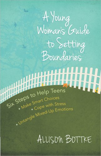 A Young Woman's Guide to Setting Boundaries: Six Steps to Help Teens *Make Smart Choices *Cope with Stress * Untangle Mixed-Up Emotions