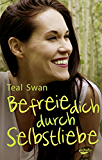 Befreie dich durch Selbstliebe (German Edition)