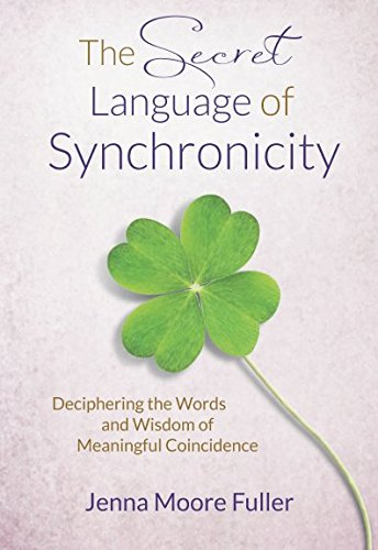 Download The Secret Language of Synchronicity: Deciphering the Words & Wisdom of Meaningful Coincidence pdf epub