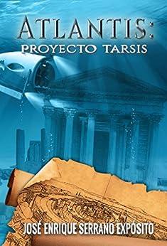 Proyecto Tarsis (Atlantis nº 2) (Spanish Edition) by [Expósito, José Enrique Serrano]
