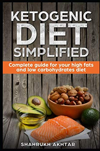 KETOGENIC DIET simplified: Complete guide for your high fats low carbohydrates diet (KETO LIFESTYLE) by SHAHRUKH AKHTAR