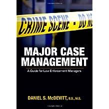 Major Case Management: A Guide for Law Enforcement Managers