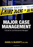 Major Case Management : A Guide for Law Enforcement Managers, McDevitt, Daniel S., 0398078750