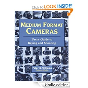 Medium Format Cameras: Users Guide to Buying and Shooting Peter B. Williams