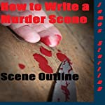 How to Write a Murder Scene: Writer's Cheat Sheet, Book 2   James Sterling