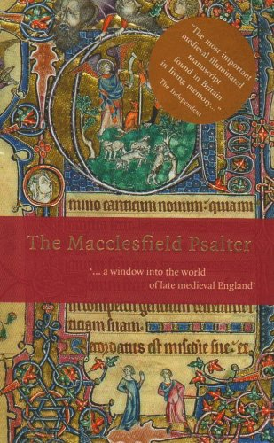 The Macclesfield Psalter: .. a Window into the World of Late Medieval England