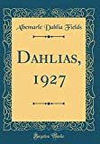 Amazon / Forgotten Books: Dahlias, 1927 Classic Reprint (Albemarle Dahlia Fields)