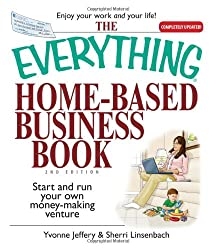 The Everything Home-Based Business Book: Start and Run Your Own Money-Making Venture (Everything (Business & Personal Finance))