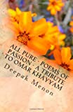 All Pure - Poems of Passion - a Tribute to Omar Khayyam, Deepak Menon, 1478364939