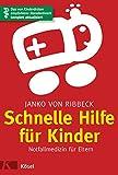 Schnelle Hilfe für Kinder: Notfallmedizin für Eltern - Das von Kinderärzten empfohlene...