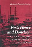 Forts Henry and Donelson : The Key to the Confederate Heartland, Cooling, Benjamin Franklin, 1572332654
