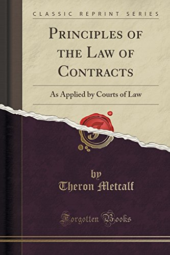 Principles of the Law of Contracts: As Applied by Courts of Law (Classic Reprint)
