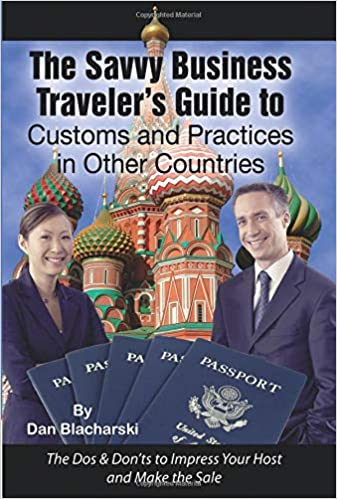 The Dos /& Don/'ts to Impress Your Host and Make the Sale The Savvy Business Traveler/'s Guide to Customs and Practices in Other Countries