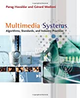 Multimedia Systems: Algorithms, Standards, and Industry Practices Front Cover