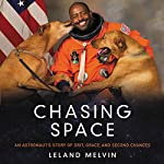 Chasing Space: An Astronaut's Story of Grit, Grace, and Second Chances | Leland Melvin