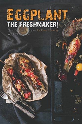 Eggplant - The Freshmaker!: Best Eggplant Recipes for Easy Cooking! (Best Frozen Eggplant Parmesan)
