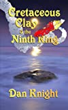 Cretaceous Clay and the Ninth Ring, Dan Knight, 0989386147