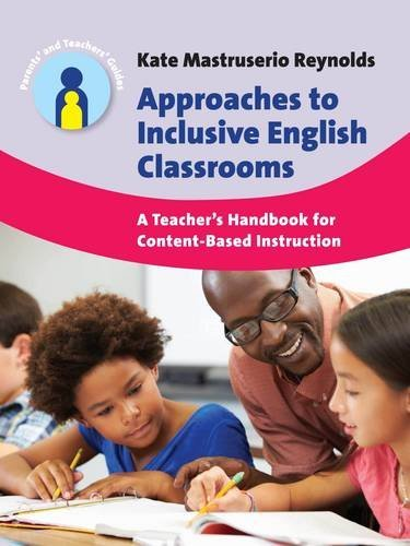 Approaches to Inclusive English Classrooms: A Teacher's Handbook for Content-Based Instruction (Parents' and Teachers' (Student Teachers Handbook)