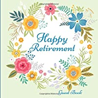 "Happy Retirement Guest Book: Message Book, Memory Keepsake, With 100 Formatted Lined & Unlined Pages With Quotes, Gift Log, Photo Pages For Family And Friends To Write In, Party, Home, Use For Names & Addresses, Emails, Sign In, Advice, Wishes And Comments, 8.5""x8.5"" Paperback"