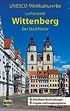 UNESCO Weltkulturerbe Lutherstadt Wittenberg: Der Stadtführer (Stadt- und Reiseführer)