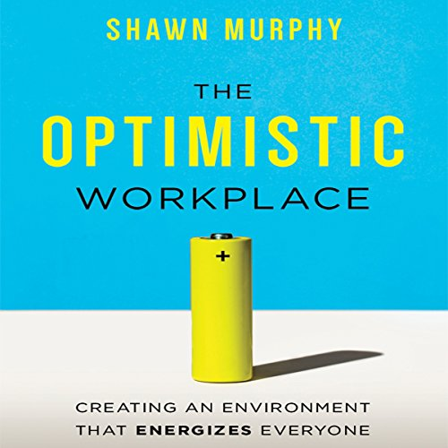 The Optimistic Workplace: Creating an Environment That Energizes Everyone Audiobook [Free Download by Trial] thumbnail
