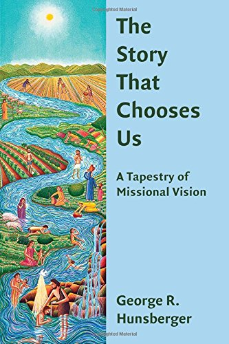 The Story That Chooses Us: A Tapestry of Missional Vision (The Gospel and Our Culture Series (GOCS))