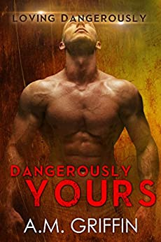 Dangerously Yours: A Sci-Fi Alien Mated Romance (Loving Dangerously Book 2) by [Griffin, A.M.]